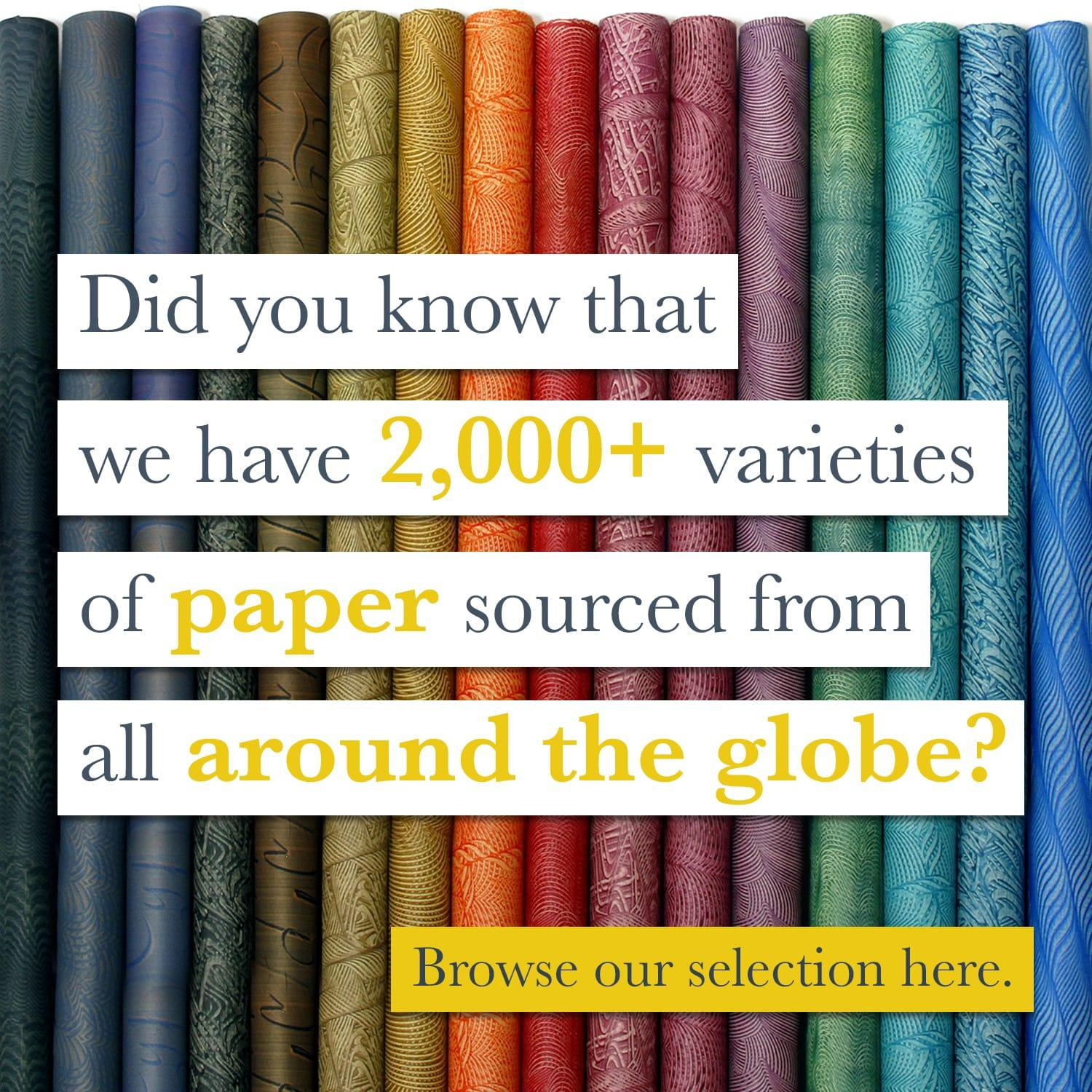 Did you know that we have 2000+ varieties of paper?