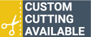 Custom Cutting Available